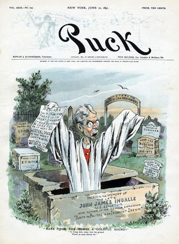 'Hark from the Tombs a Doleful Sound!': in June 1891 Puck Magazine—America's first successful humor magazine (published from 1871 to 1918)—featured Sen. John James Ingalls on its cover, rising from his grave in a Republican cemetery to warn the party of its imminent demise. His marker cites the Senator as the 'author of the famous expression, 'Purity in Politics is an Iridescent Dream'.'