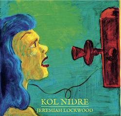 Jeremiah-lockwood-Kol Nidre copy